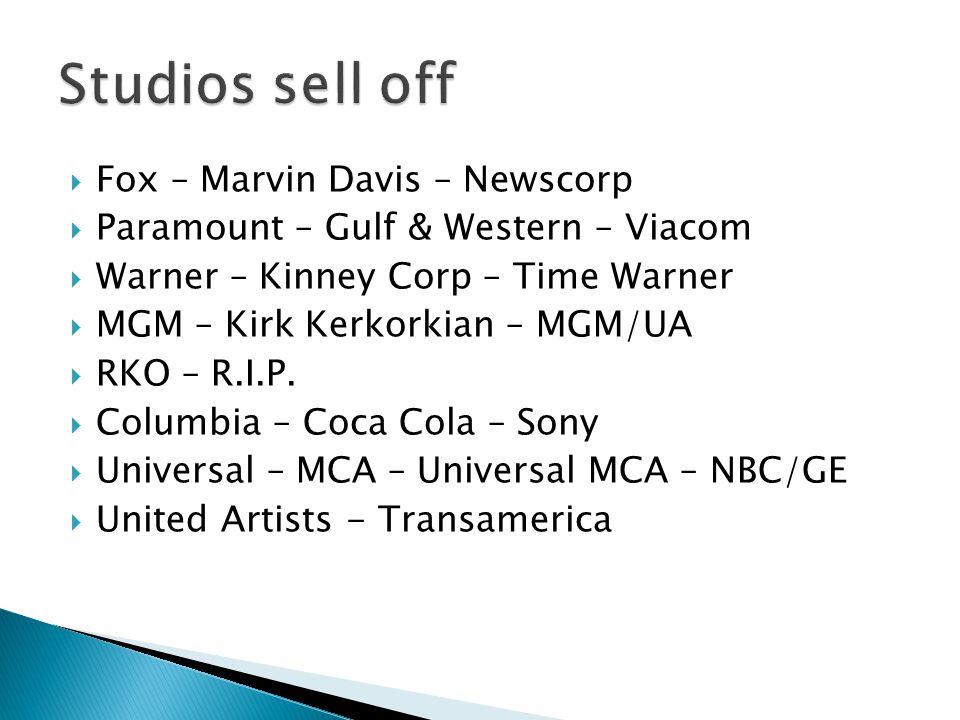  Fox – Marvin Davis – Newscorp  Paramount – Gulf & Western – Viacom  Warner – Kinney Corp – Time Warner  MGM – Kirk Kerkorkian – MGM/UA  RKO – R.I.P.