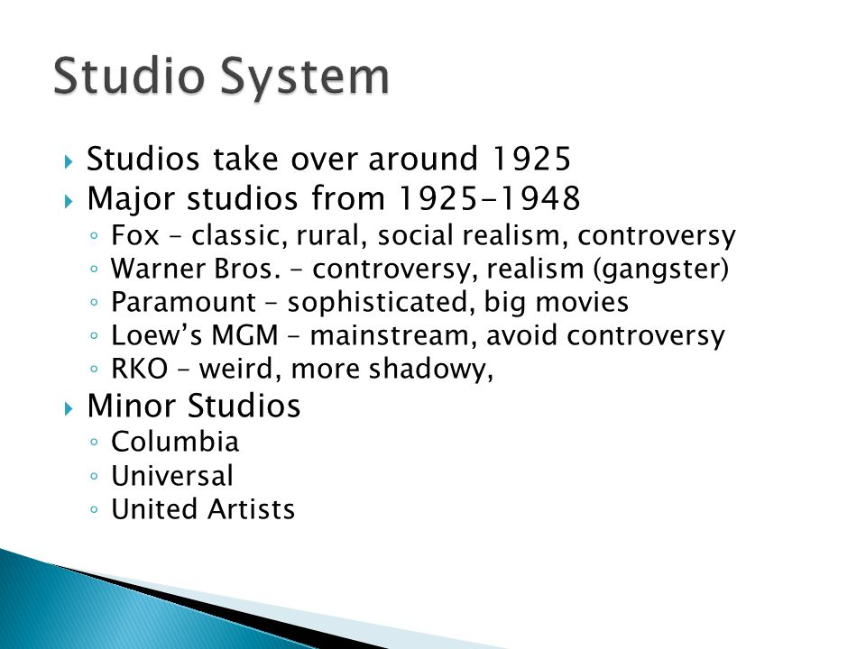  Studios take over around 1925  Major studios from 1925-1948 ◦ Fox – classic, rural, social realism, controversy ◦ Warner Bros.