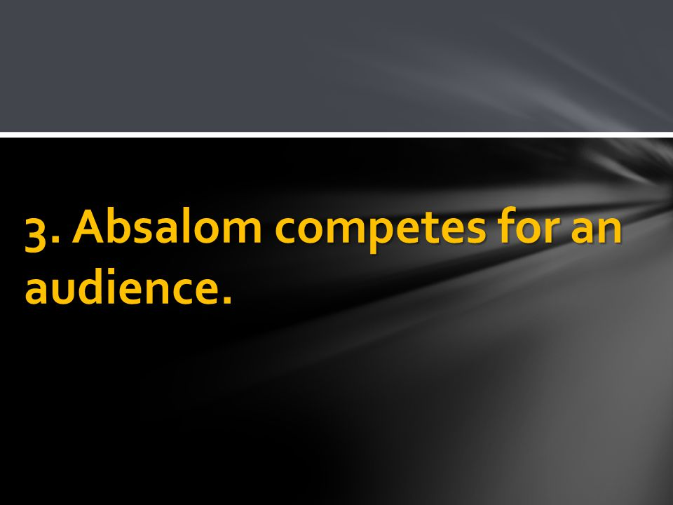 3. Absalom competes for an audience.