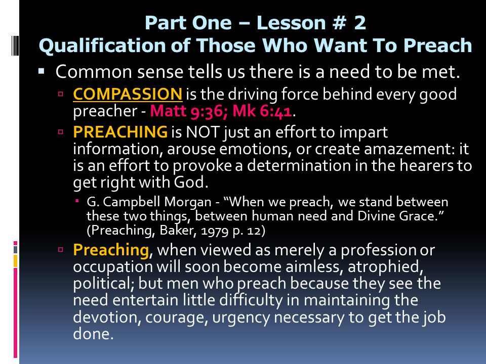 Part One – Lesson # 2 Qualification of Those Who Want To Preach  Common sense tells us there is a need to be met.
