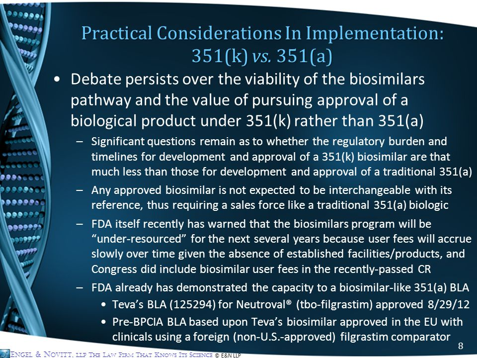 E NGEL & N OVITT, LLP T HE L AW F IRM T HAT K NOWS I TS S CIENCE © E&N LLP Debate persists over the viability of the biosimilars pathway and the value
