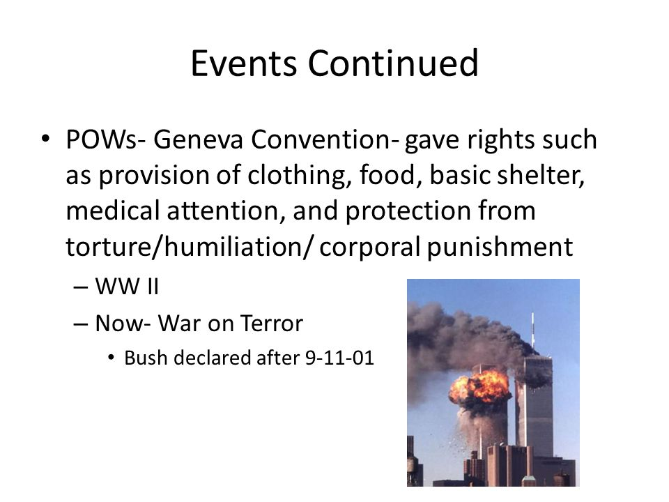 Events Continued POWs- Geneva Convention- gave rights such as provision of clothing, food, basic shelter, medical attention, and protection from tortu
