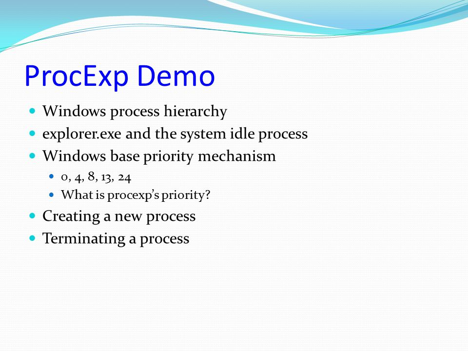ProcExp Demo Windows process hierarchy explorer.exe and the system idle process Windows base priority mechanism 0, 4, 8, 13, 24 What is procexp's prio