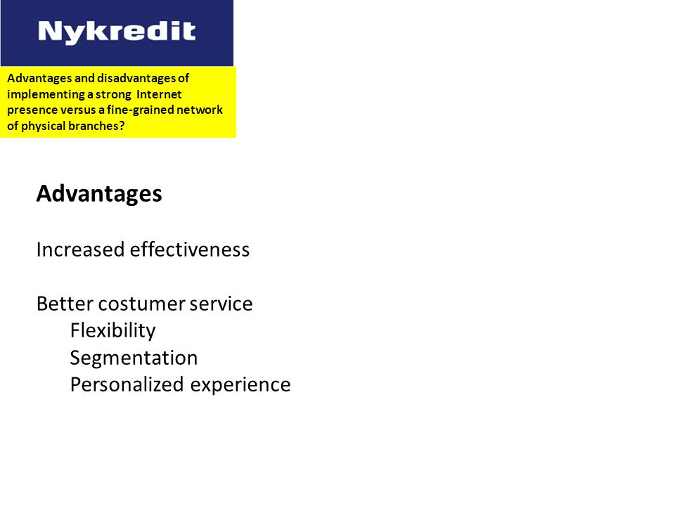 Advantages Increased effectiveness Better costumer service Flexibility Segmentation Personalized experience