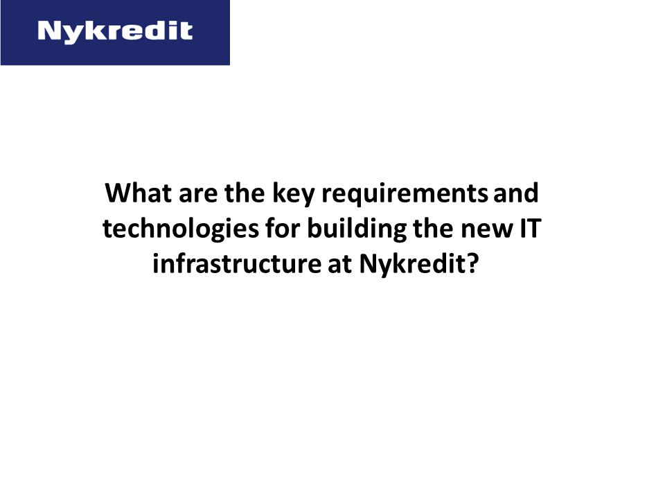 What are the key requirements and technologies for building the new IT infrastructure at Nykredit?