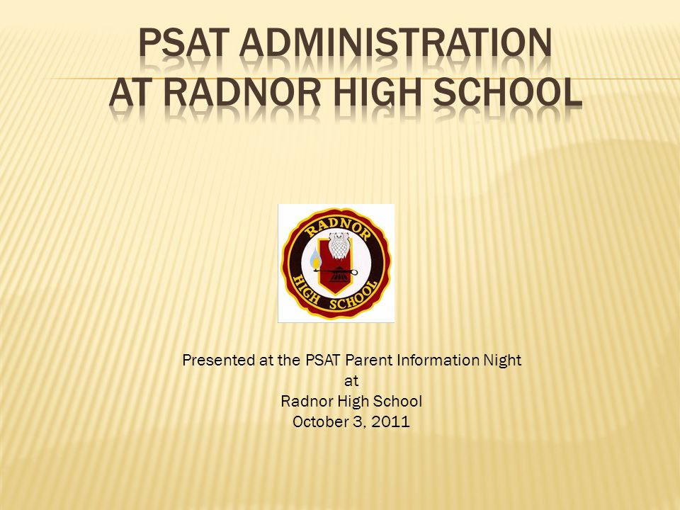 Presented at the PSAT Parent Information Night at Radnor High School October 3, 2011