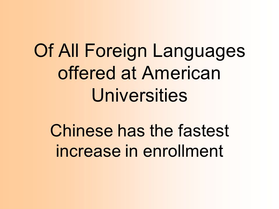 Of All Foreign Languages offered at American Universities Chinese has the fastest increase in enrollment