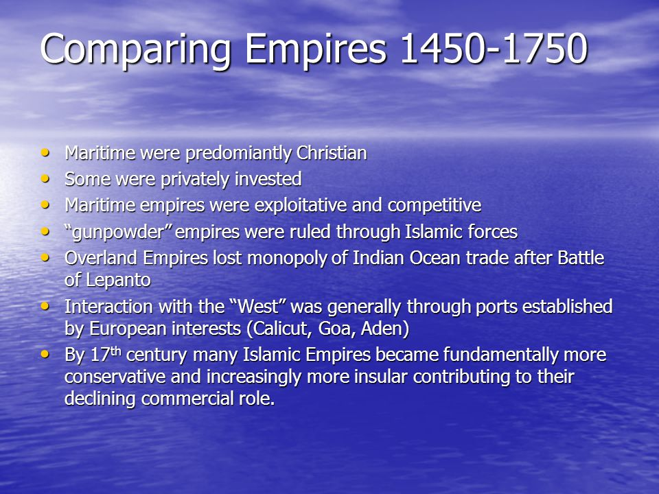 Comparing Empires 1450-1750 Maritime were predomiantly Christian Maritime were predomiantly Christian Some were privately invested Some were privately