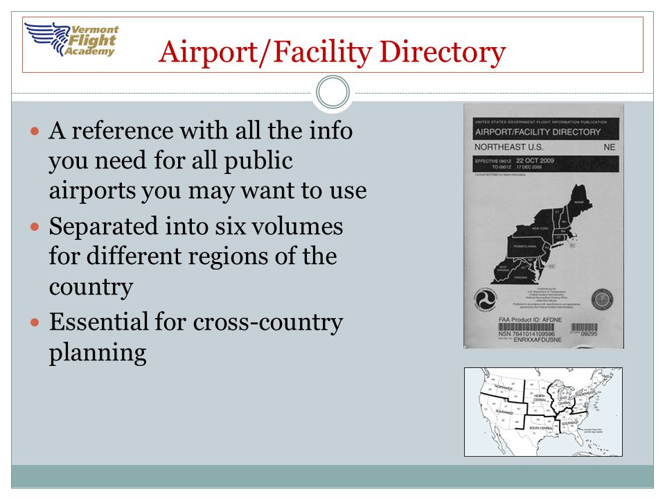 Airport/Facility Directory A reference with all the info you need for all public airports you may want to use Separated into six volumes for different