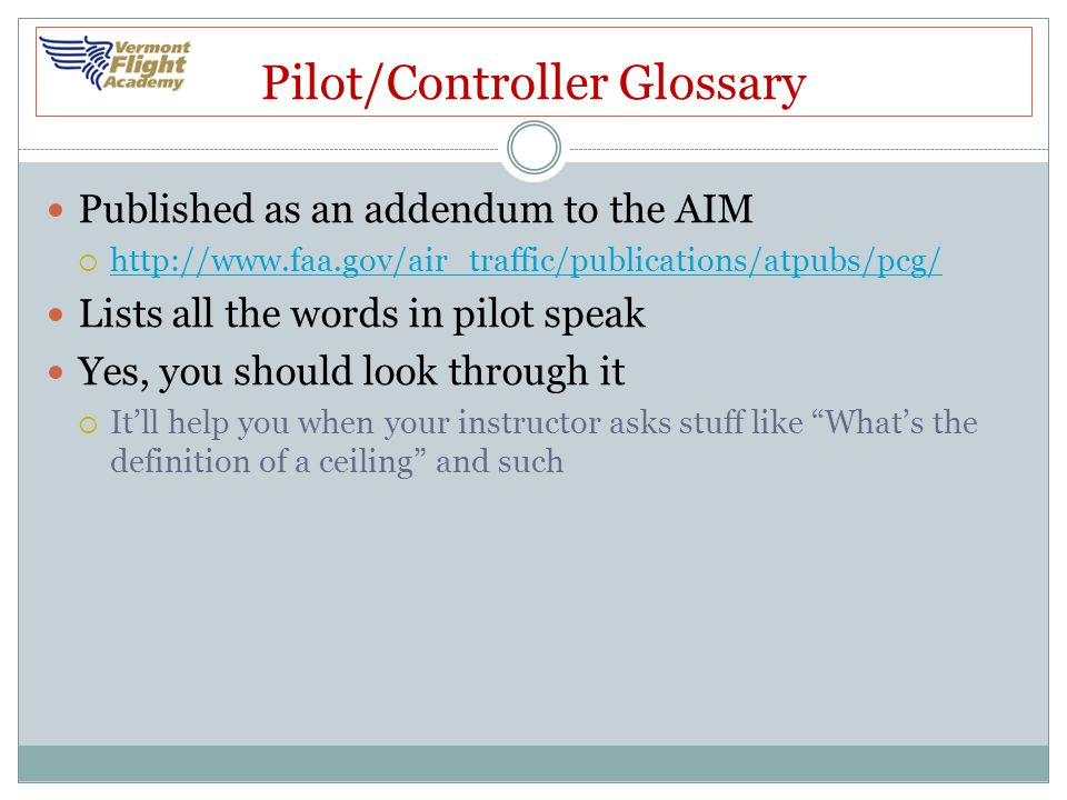 Pilot/Controller Glossary Published as an addendum to the AIM  http://www.faa.gov/air_traffic/publications/atpubs/pcg/ http://www.faa.gov/air_traffic