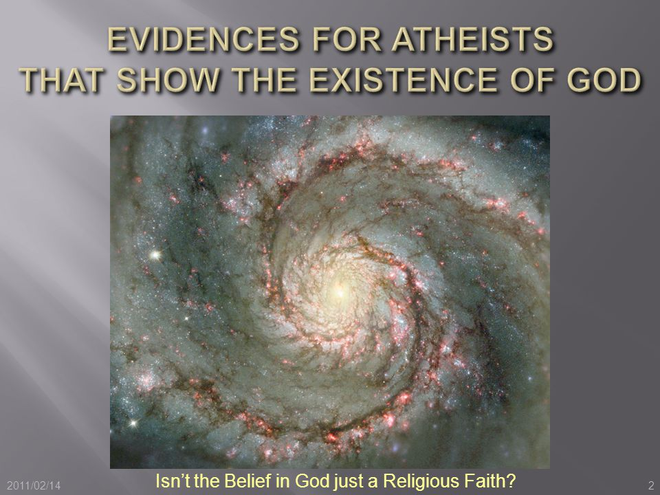 2 2011/02/14 Isn't the Belief in God just a Religious Faith?