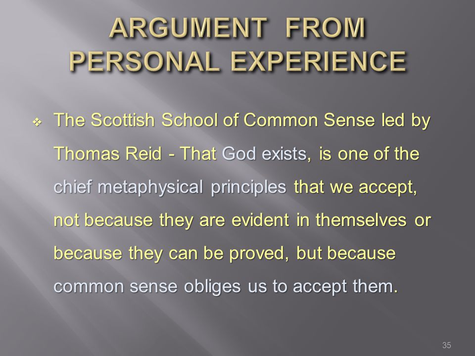  The Scottish School of Common Sense led by Thomas Reid - That God exists, is one of the chief metaphysical principles that we accept, not because th