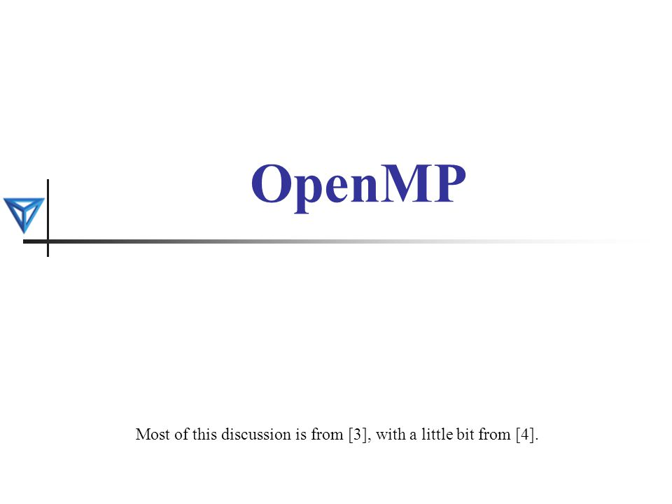 OpenMP Most of this discussion is from [3], with a little bit from [4].