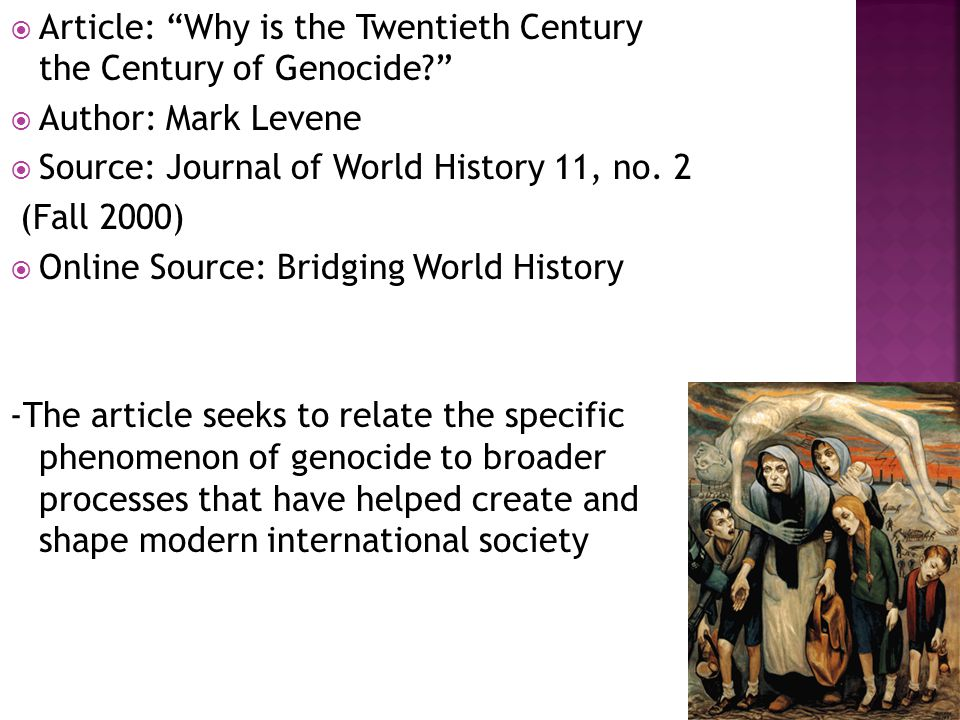  Article: Why is the Twentieth Century the Century of Genocide?  Author: Mark Levene  Source: Journal of World History 11, no.