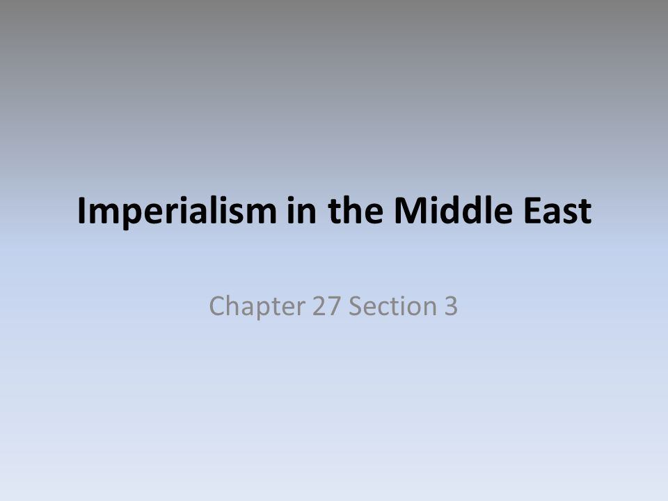 Imperialism in the Middle East Chapter 27 Section 3