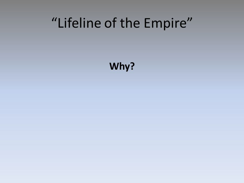 Lifeline of the Empire Why?