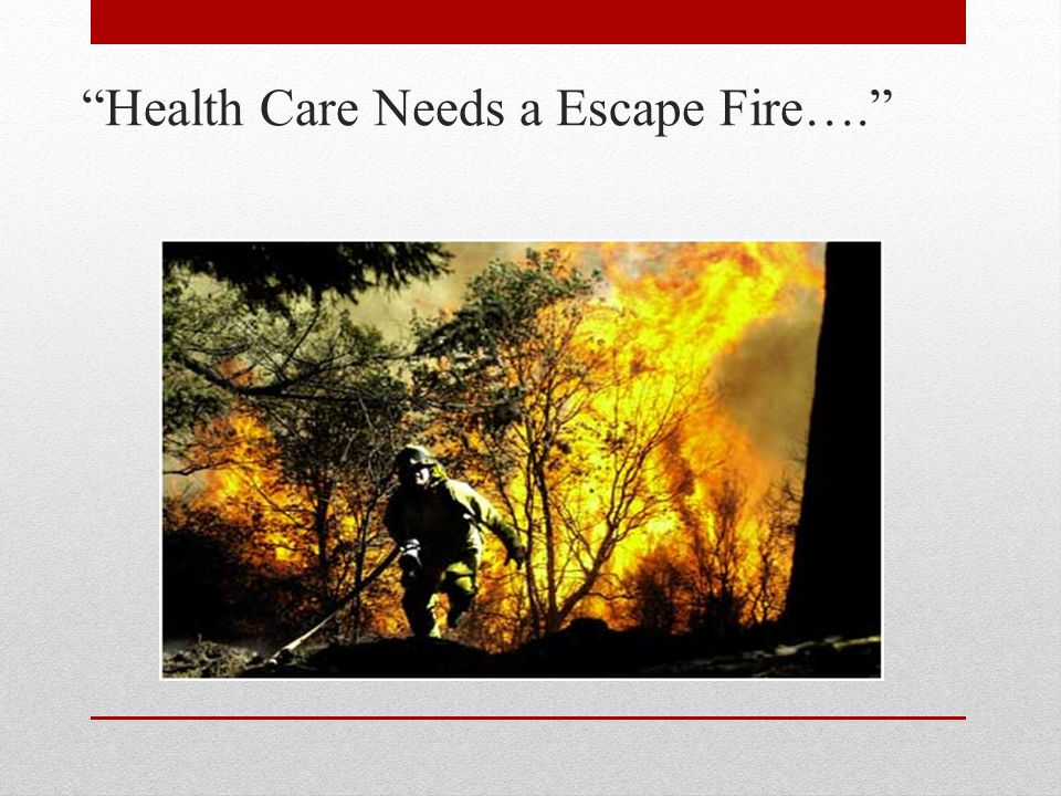 """Health Care Needs a Escape Fire…."""