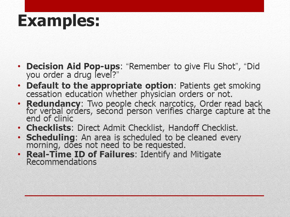 "Examples: Decision Aid Pop-ups: ""Remember to give Flu Shot"", ""Did you order a drug level?"" Default to the appropriate option: Patients get smoking ces"