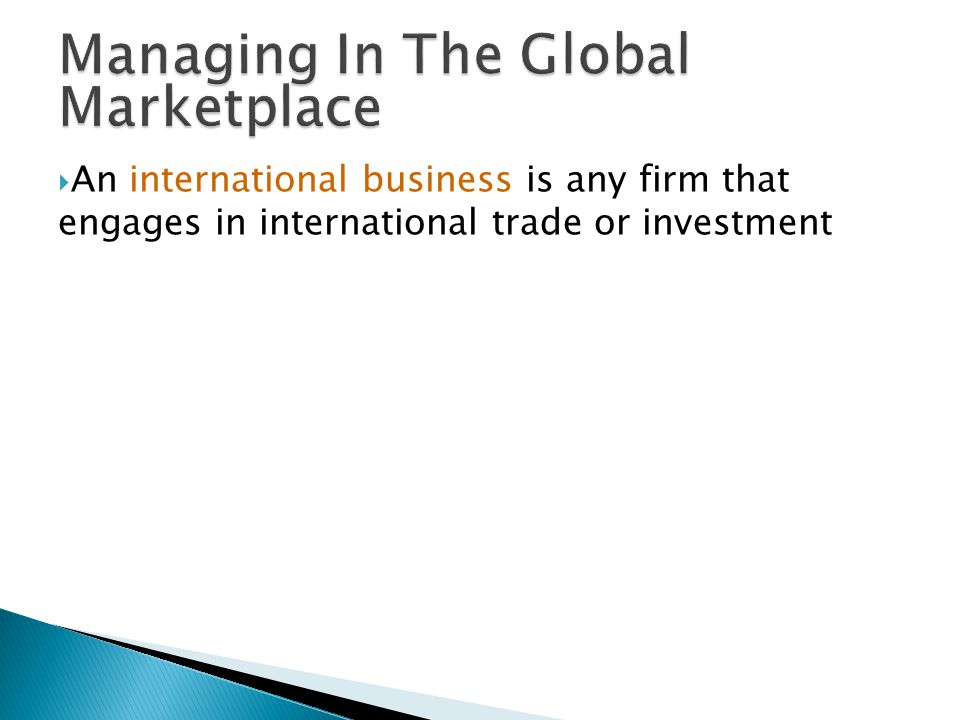  An international business is any firm that engages in international trade or investment