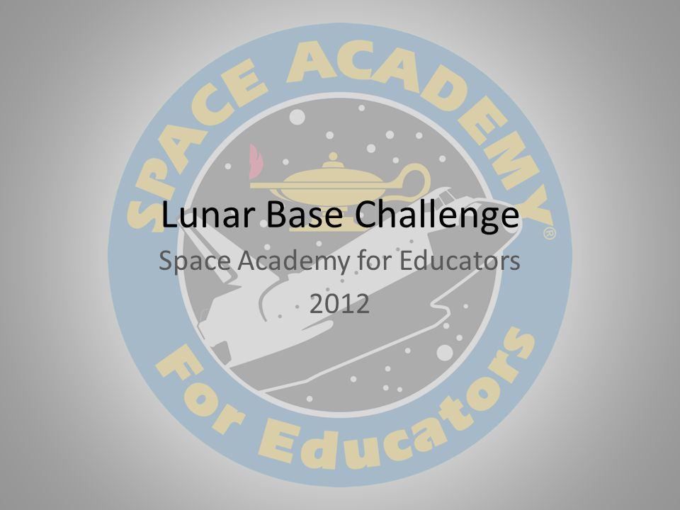 Lunar Base Challenge Space Academy for Educators 2012