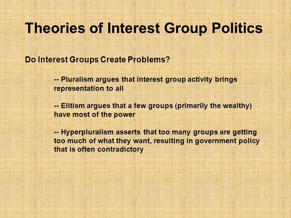 Interest Groups Political interest groups pursue two general objectives: 1.