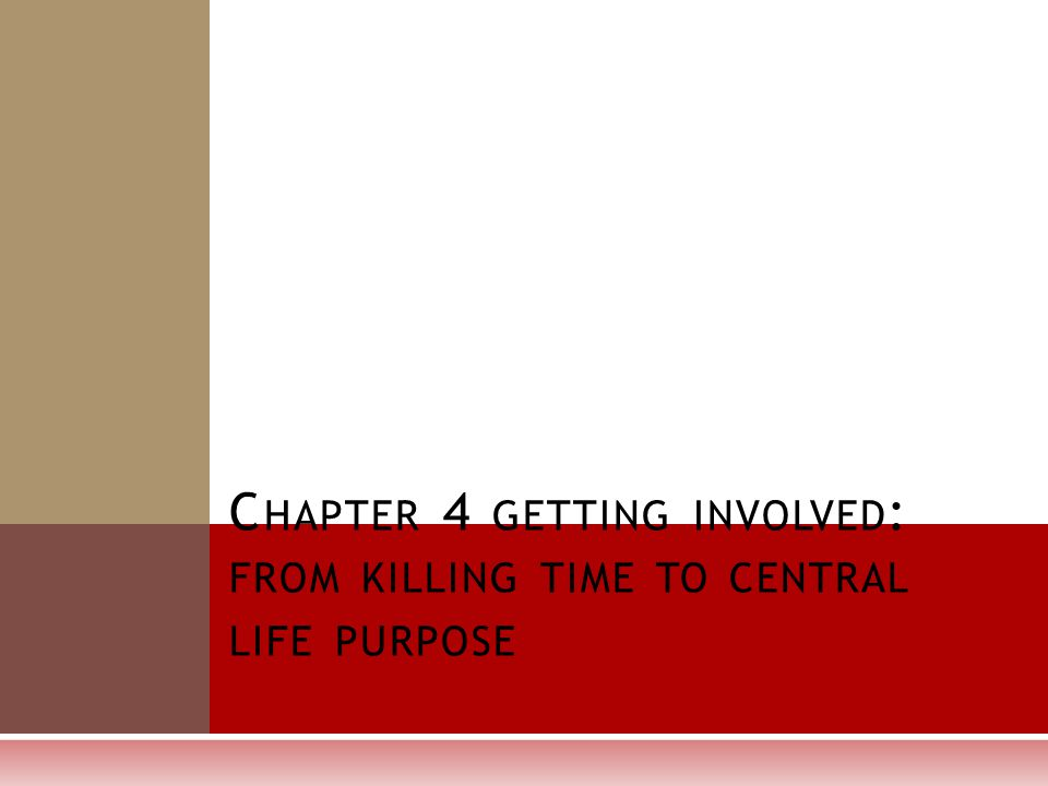 C HAPTER 4 GETTING INVOLVED : FROM KILLING TIME TO CENTRAL LIFE PURPOSE