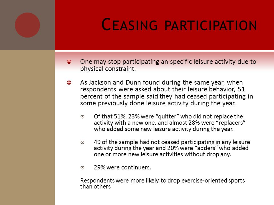 C EASING PARTICIPATION  One may stop participating an specific leisure activity due to physical constraint.