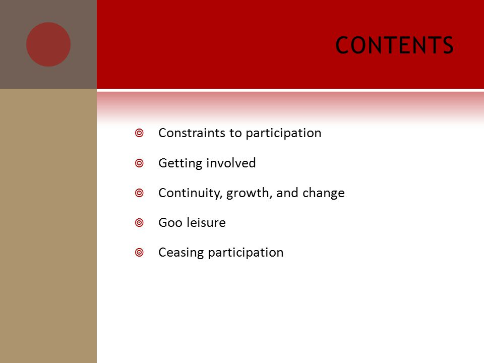 CONTENTS  Constraints to participation  Getting involved  Continuity, growth, and change  Goo leisure  Ceasing participation