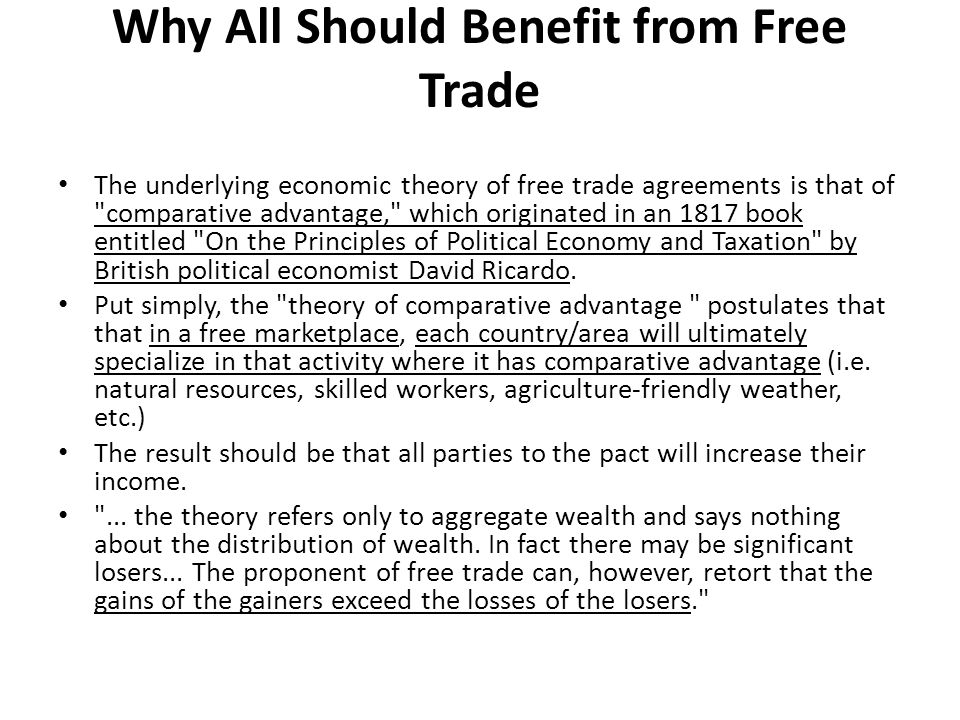Why All Should Benefit from Free Trade The underlying economic theory of free trade agreements is that of comparative advantage, which originated in an 1817 book entitled On the Principles of Political Economy and Taxation by British political economist David Ricardo.