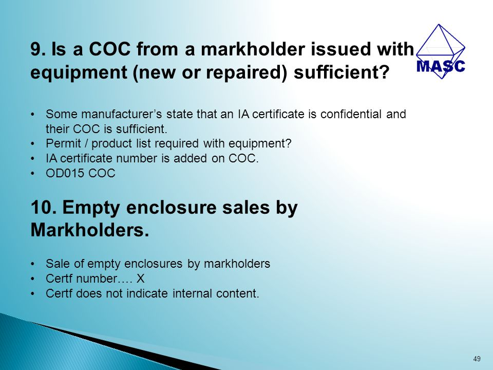 49 9. Is a COC from a markholder issued with equipment (new or repaired) sufficient? Some manufacturer's state that an IA certificate is confidential