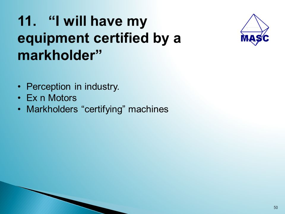 """50 11. """"I will have my equipment certified by a markholder"""" Perception in industry. Ex n Motors Markholders """"certifying"""" machines"""