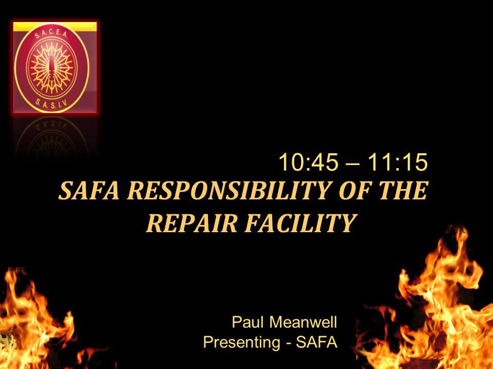 SAFA RESPONSIBILITY OF THE REPAIR FACILITY 10:45 – 11:15 Paul Meanwell Presenting - SAFA