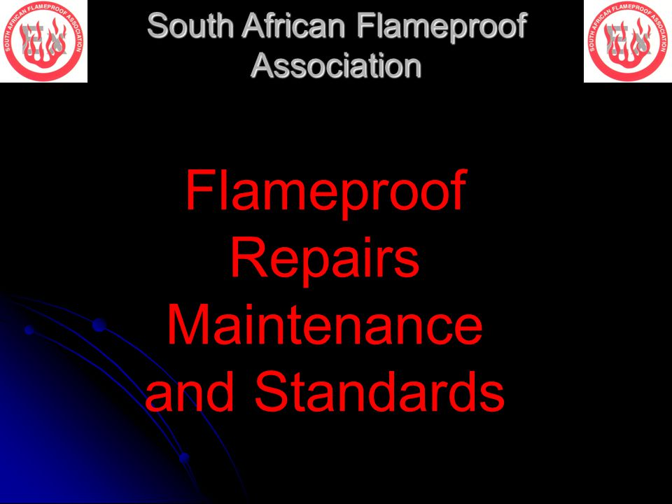 South African Flameproof Association Flameproof Repairs Maintenance and Standards