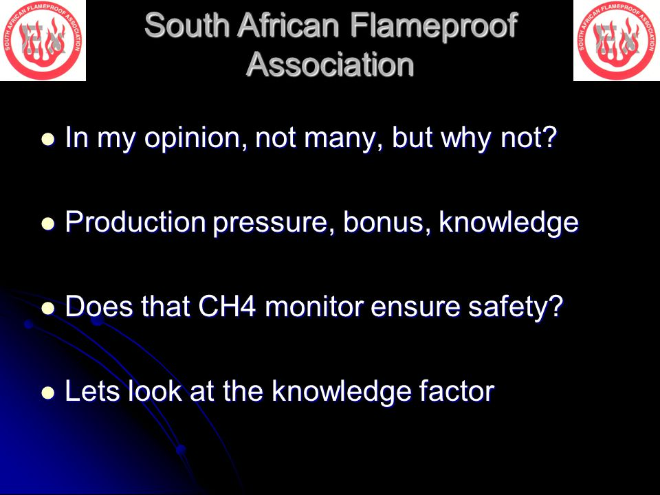 South African Flameproof Association In my opinion, not many, but why not? In my opinion, not many, but why not? Production pressure, bonus, knowledge