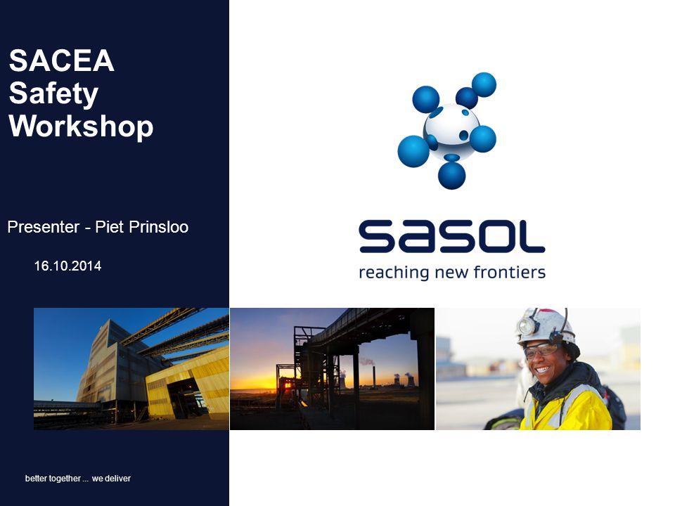 better together... we deliver SACEA Safety Workshop 16.10.2014 Presenter - Piet Prinsloo