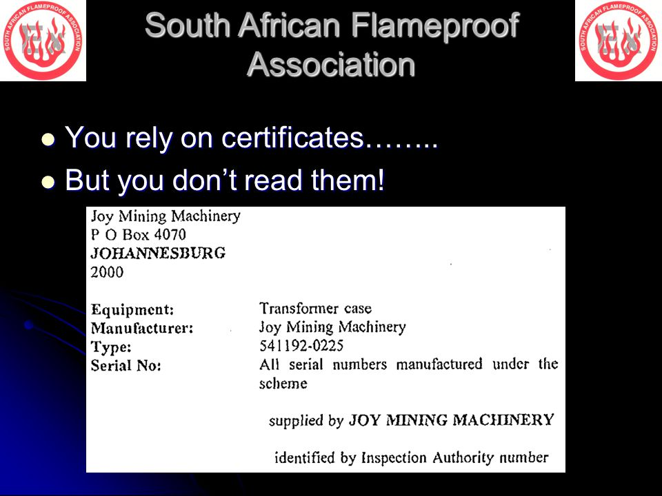 South African Flameproof Association You rely on certificates…….. You rely on certificates…….. But you don't read them! But you don't read them!