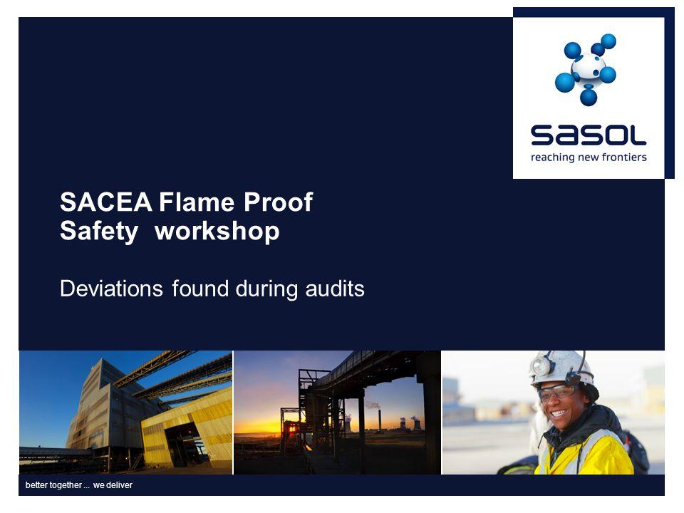 better together... we deliver SACEA Flame Proof Safety workshop Deviations found during audits