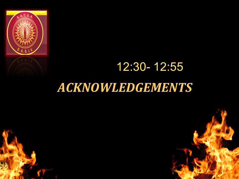 ACKNOWLEDGEMENTS 12:30- 12:55