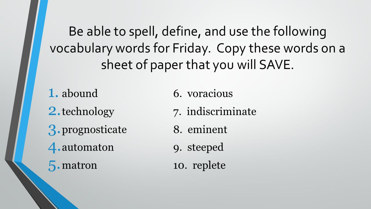 Be able to spell, define, and use the following vocabulary words for Friday. Copy these words on a sheet of paper that you will SAVE. 1. abound6. vora