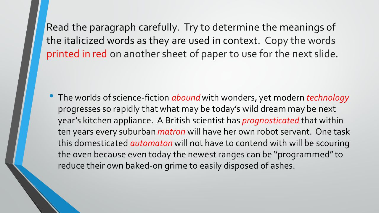 Read the paragraph carefully. Try to determine the meanings of the italicized words as they are used in context. Copy the words printed in red on anot