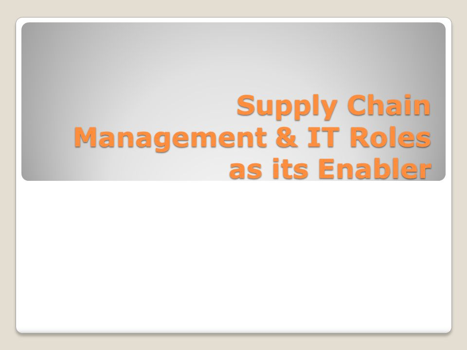 Supply Chain Management & IT Roles as its Enabler