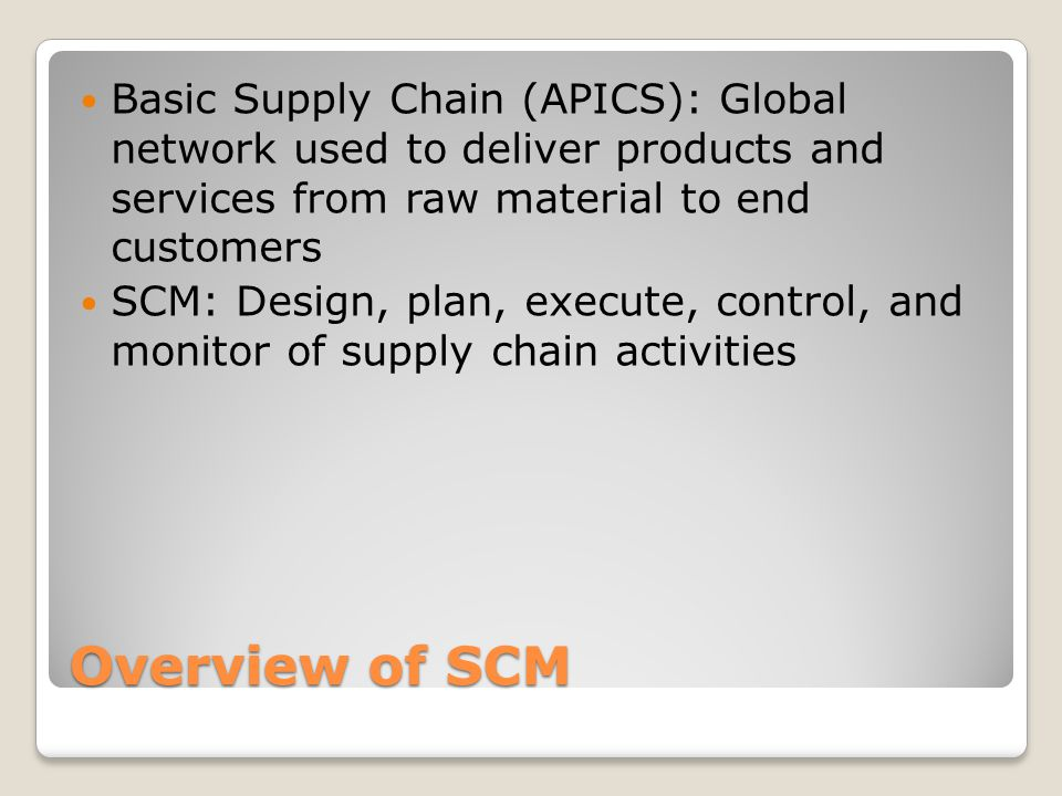 Supply Chain Operations Reference SCOR Model: Reference model developed by SCC as cross-industri SCM standard Process in SCOR: ◦Plan ◦Source ◦Make ◦Deliver ◦Return Features of SCOR: Not static, focus on process