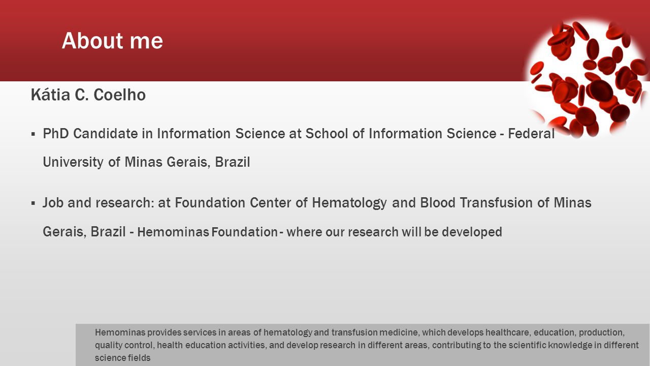 About me Kátia C. Coelho  PhD Candidate in Information Science at School of Information Science - Federal University of Minas Gerais, Brazil  Job an