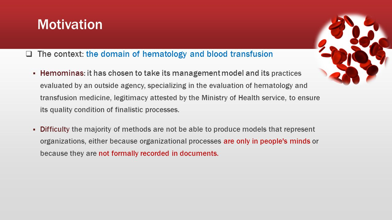 Motivation  The context: the domain of hematology and blood transfusion  Hemominas: it has chosen to take its management model and its practices eva