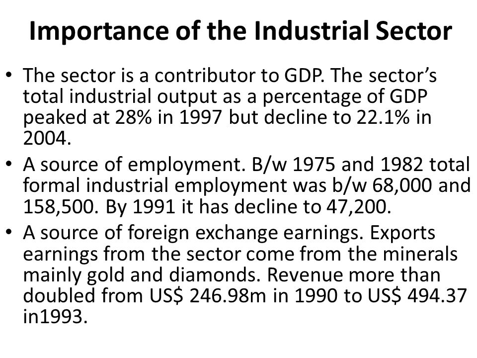 Importance of the Industrial Sector The sector is a contributor to GDP.