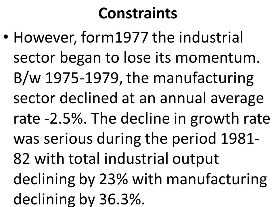 Constraints However, form1977 the industrial sector began to lose its momentum.