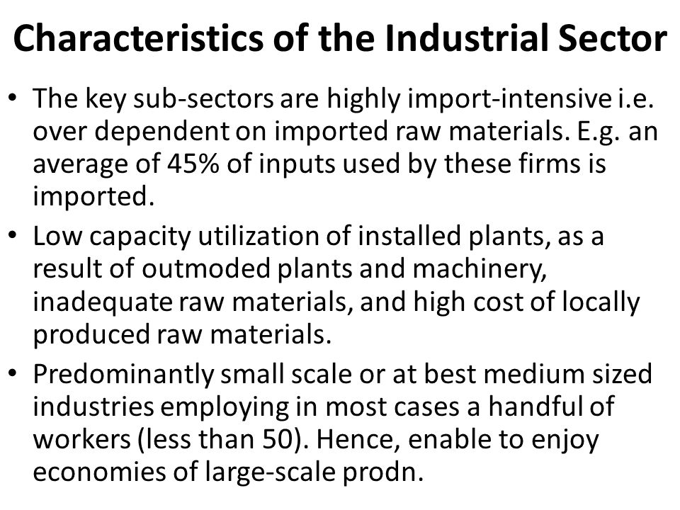 Characteristics of the Industrial Sector The key sub-sectors are highly import-intensive i.e.