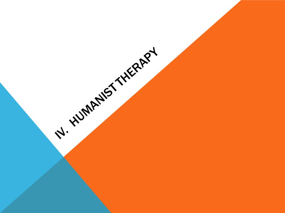 IV. HUMANIST THERAPY