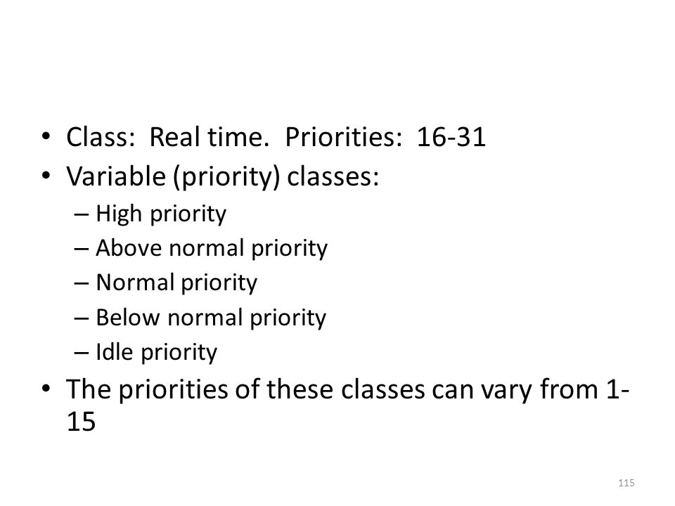 Class: Real time. Priorities: 16-31 Variable (priority) classes: – High priority – Above normal priority – Normal priority – Below normal priority – I