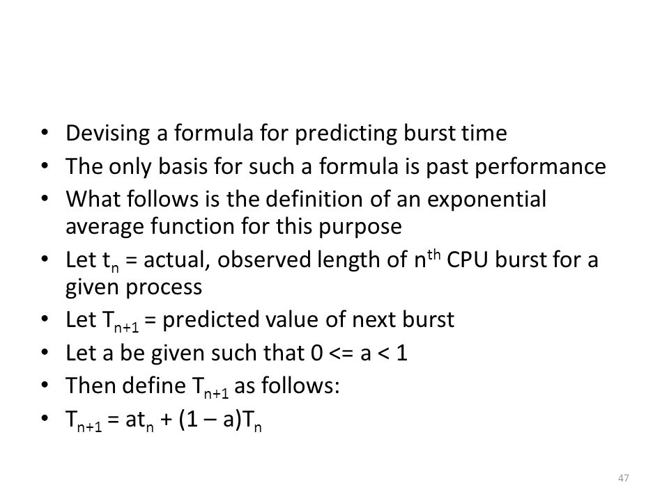 Devising a formula for predicting burst time The only basis for such a formula is past performance What follows is the definition of an exponential av